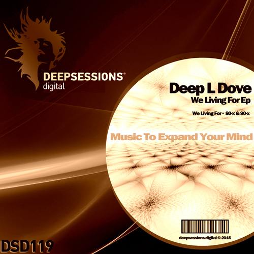 Deep L Dove – We Living For Ep [Deepsessions Digital]